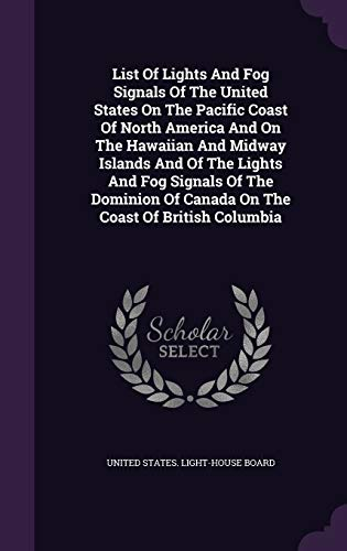 9781342817792: List Of Lights And Fog Signals Of The United States On The Pacific Coast Of North America And On The Hawaiian And Midway Islands And Of The Lights And ... Of Canada On The Coast Of British Columbia