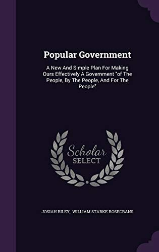 9781342825599: Popular Government: A New And Simple Plan For Making Ours Effectively A Government