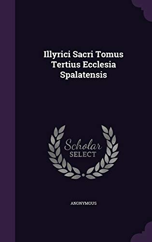 9781342826633: Illyrici Sacri Tomus Tertius Ecclesia Spalatensis