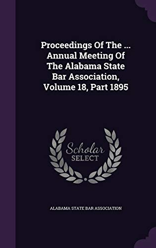 9781342827043: Proceedings Of The ... Annual Meeting Of The Alabama State Bar Association, Volume 18, Part 1895