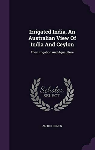 9781342850812: Irrigated India, An Australian View Of India And Ceylon: Their Irrigation And Agriculture