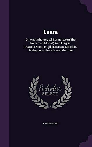 9781342890733: Laura: Or, An Anthology Of Sonnets, (on The Petrarcan Model,) And Elegiac Quatuorzains: English, Italian, Spanish, Portuguese, French, And German