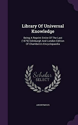 9781342900463: Library Of Universal Knowledge: Being A Reprint Entire Of The Last (1879) Edinburgh And London Edition Of Chambers's Encyclopaedia
