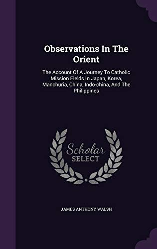 9781342905055: Observations In The Orient: The Account Of A Journey To Catholic Mission Fields In Japan, Korea, Manchuria, China, Indo-china, And The Philippines