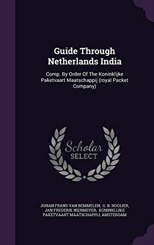 Guide Through Netherlands India: Comp. By Order