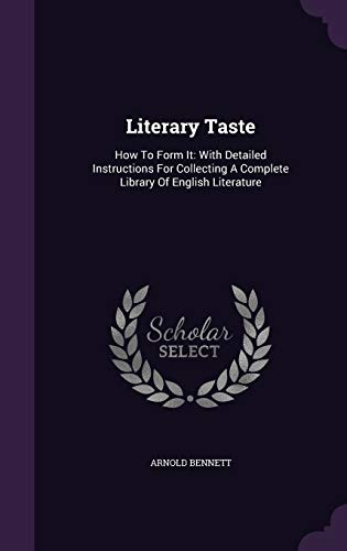 9781342948984: Literary Taste: How To Form It: With Detailed Instructions For Collecting A Complete Library Of English Literature