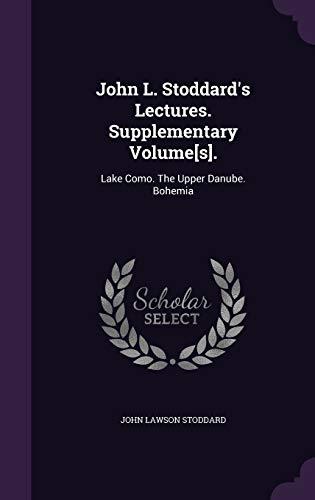 John L. Stoddard s Lectures. Supplementary Volume[s].: John Lawson Stoddard