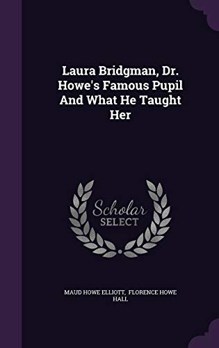 9781342967480: Laura Bridgman, Dr. Howe's Famous Pupil And What He Taught Her