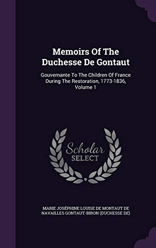 9781342977083: Memoirs Of The Duchesse De Gontaut: Gouvernante To The Children Of France During The Restoration, 1773-1836, Volume 1
