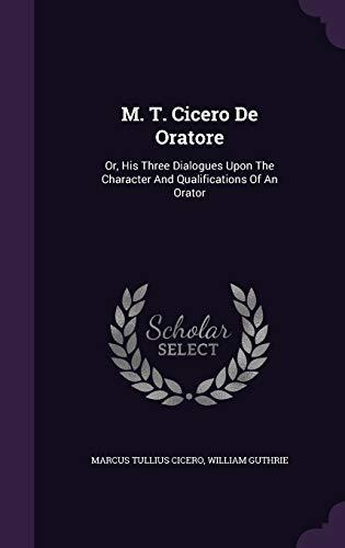 M. T. Cicero de Oratore: Or, His: Cicero, Marcus Tullius