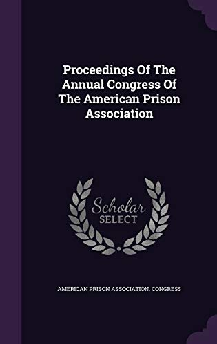 9781342982179: Proceedings of the Annual Congress of the American Prison Association