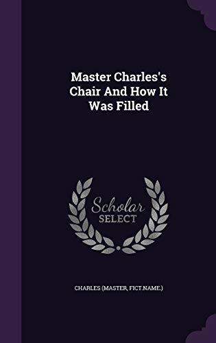Master Charles s Chair and How It: Charles (Master Fict