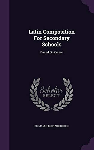 Latin Composition for Secondary Schools: Based on: Benjamin Leonard D