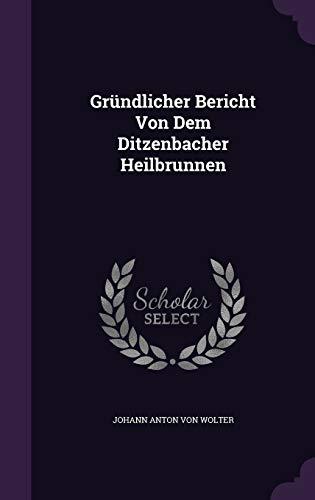 9781342987952: Gründlicher Bericht Von Dem Ditzenbacher Heilbrunnen