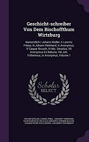 Geschicht-schreiber Von Dem Bischoffthum Wirtzburg: Namentlich I: M?ller, Johann