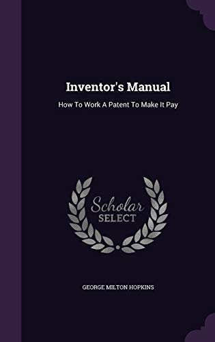 9781342998736: Inventor's Manual: How To Work A Patent To Make It Pay