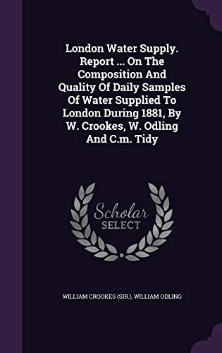 London Water Supply. Report . on the: William Crookes (Sir