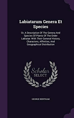 Labiatarum Genera Et Species: Or, a Description: George Bentham