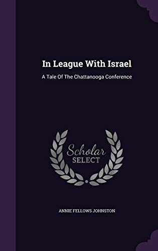 9781343011496: In League With Israel: A Tale Of The Chattanooga Conference