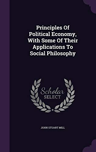 9781343018433: Principles Of Political Economy, With Some Of Their Applications To Social Philosophy