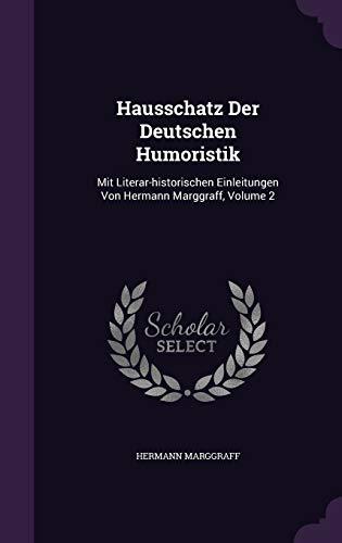 9781343019904: Hausschatz Der Deutschen Humoristik: Mit Literar-historischen Einleitungen Von Hermann Marggraff, Volume 2