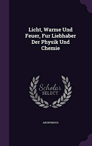 9781343023796: Licht, Warme Und Feuer, Fur Liebhaber Der Physik Und Chemie