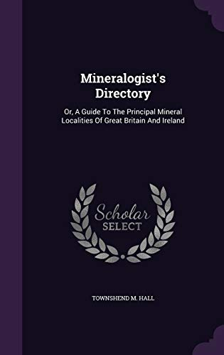 9781343025097: Mineralogist's Directory: Or, A Guide To The Principal Mineral Localities Of Great Britain And Ireland