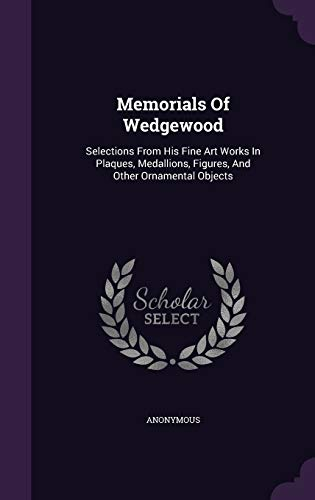 Memorials of Wedgewood: Selections from His Fine: Anonymous