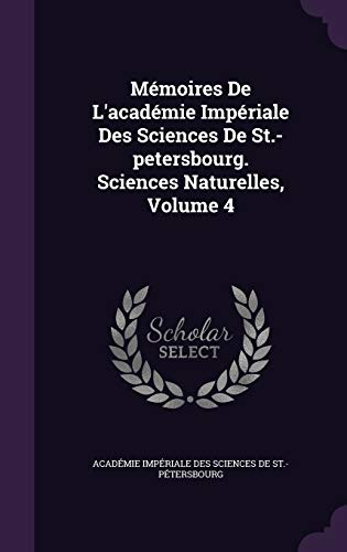 9781343027558: Mémoires De L'académie Impériale Des Sciences De St.-petersbourg. Sciences Naturelles, Volume 4