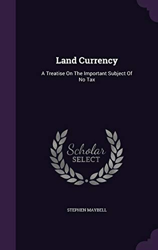 9781343029521: Land Currency: A Treatise On The Important Subject Of No Tax