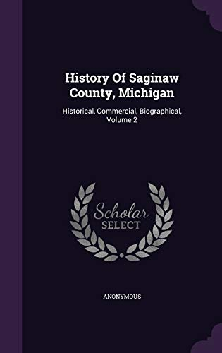9781343032477: History Of Saginaw County, Michigan: Historical, Commercial, Biographical, Volume 2