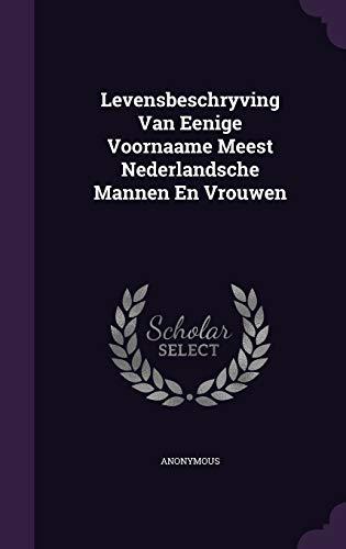 Levensbeschryving Van Eenige Voornaame Meest Nederlandsche Mannen