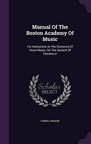 9781343039926: Manual Of The Boston Academy Of Music: For Instruction In The Elements Of Vocal Music, On The System Of Pestalozzi