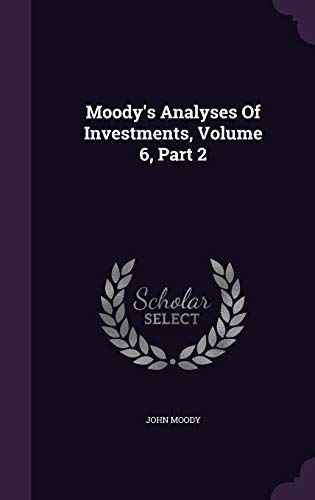 Moody's Analyses of Investments, Volume 6, Part: Moody, John