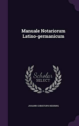 Manuale Notariorum Latino-Germanicum (Hardback): Johann Christoph Nehring