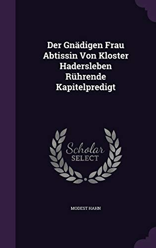 9781343058736: Der Gnädigen Frau Abtissin Von Kloster Hadersleben Rührende Kapitelpredigt