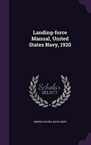 Landing-Force Manual, United States Navy, 1920 (Hardback)