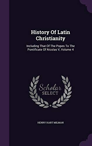 9781343061521: History Of Latin Christianity: Including That Of The Popes To The Pontificate Of Nicolas V, Volume 4