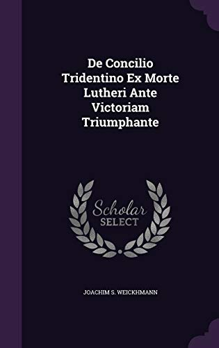 9781343061705: De Concilio Tridentino Ex Morte Lutheri Ante Victoriam Triumphante