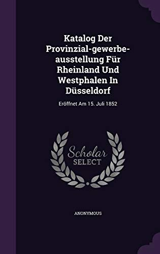 9781343064546: Katalog Der Provinzial-gewerbe-ausstellung Für Rheinland Und Westphalen In Düsseldorf: Eröffnet Am 15. Juli 1852