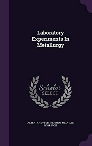 Laboratory Experiments in Metallurgy (Hardback): Albert Sauveur