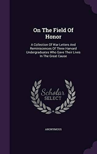 9781343068391: On The Field Of Honor: A Collection Of War Letters And Reminiscences Of Three Harvard Undergraduates Who Gave Their Lives In The Great Cause