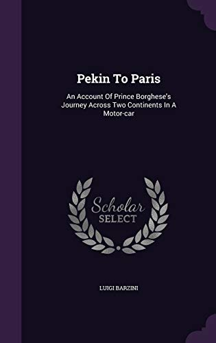 9781343071988: Pekin To Paris: An Account Of Prince Borghese's Journey Across Two Continents In A Motor-car
