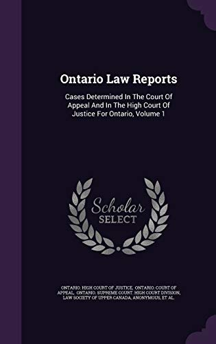 9781343079540: Ontario Law Reports: Cases Determined In The Court Of Appeal And In The High Court Of Justice For Ontario, Volume 1