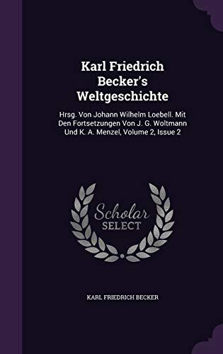 9781343080782: Karl Friedrich Becker's Weltgeschichte: Hrsg. Von Johann Wilhelm Loebell. Mit Den Fortsetzungen Von J. G. Woltmann Und K. A. Menzel, Volume 2, Issue 2