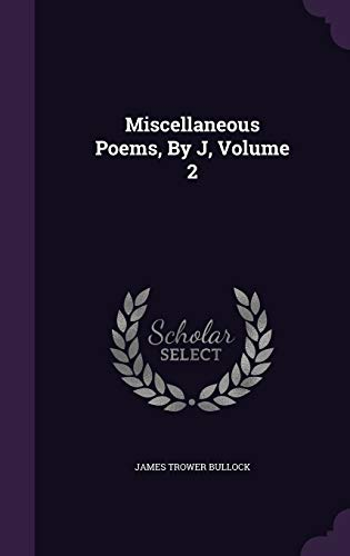 9781343110762: Miscellaneous Poems, By J, Volume 2