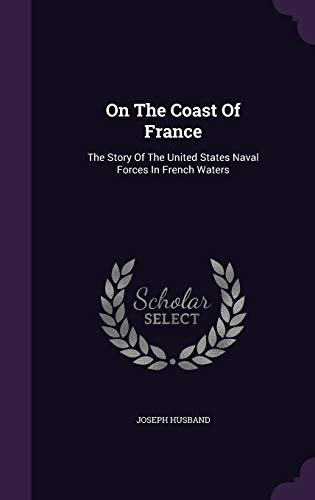 9781343112902: On The Coast Of France: The Story Of The United States Naval Forces In French Waters