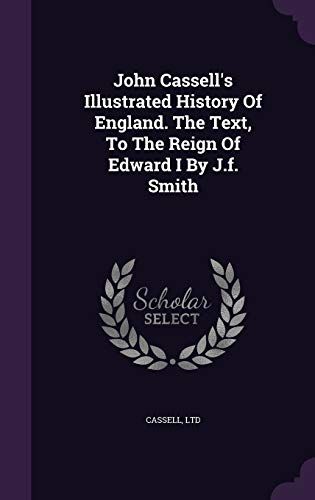 9781343117044: John Cassell's Illustrated History Of England. The Text, To The Reign Of Edward I By J.f. Smith