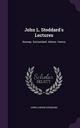 John L. Stoddard's Lectures: Norway. Switzerland. Athens.: Stoddard, John Lawson