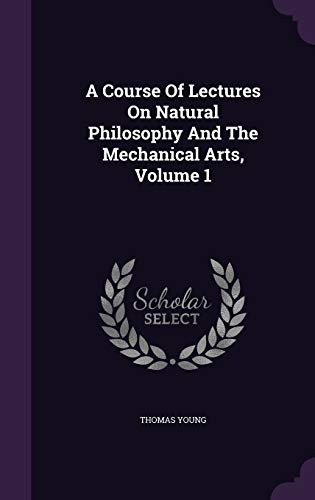 9781343130166: A Course Of Lectures On Natural Philosophy And The Mechanical Arts, Volume 1